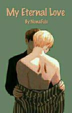 My Eternal Love by NonaFujo