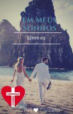 Em Meus Sonhos - Livro 03 by kells2Carvalho