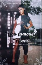 You Famous? Never - Ariana Grande  by -kweeen