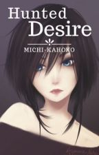 Hunted Desire (Vampire Knight Fanfiction) by Michi-Kahoko
