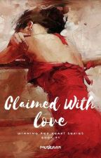 Claimed With Love.(Winning Her Heart Series, Book#1) by _musu__