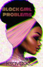 ♡ Black Girl Problems ♡ by ksavage_