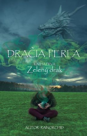 DRAČIA PERLA - kniha prvá - Zelený drak [📖vydané] by rainorchid