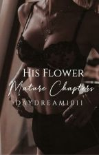 His Flower Mature Chapter by Daydream1011