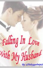 Falling In Love With My Husband by xXMimiGurlXx