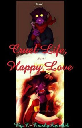 Cruel life, Happy love  by 00trashyfujoshi00