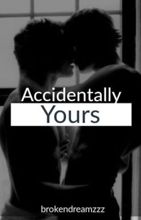 Accidentally Yours (boyxboy) by brokendreamzzz