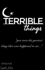 Terrible Things by chocnut