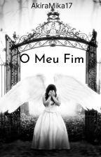 O Meu Fim. by AkiraMika17