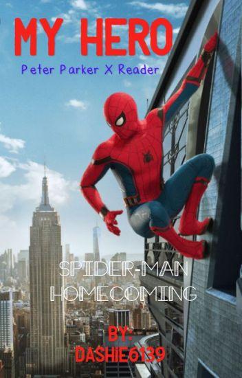 My Hero (Peter Parker X Reader) Spider-Man Homecoming
