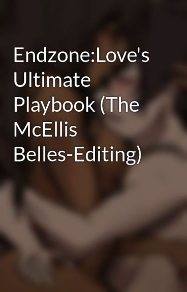 Endzone:Love's Ultimate Playbook (The McEllis Belles-Editing)