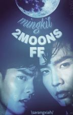 2 Moons The Series : MingKit fanfiction by sarangxiah