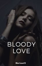BLOODY LOVE  by Marisaa13