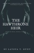 The Hawthorne Heir||1✔[UNDER CONSTRUCTION] by Imperfetto_Tesoro