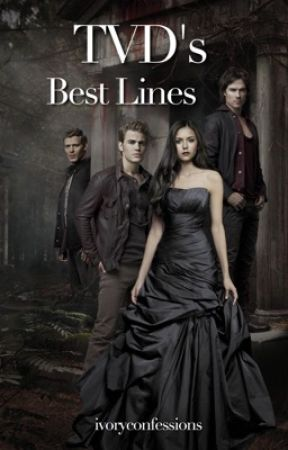 TVD's Best Lines  by ivoryconfessions