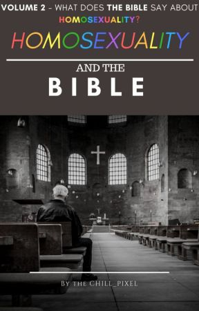 Homosexuality AND THE BIBLE VOLUME 2 of THE THEOLOGY SERIES by TheChill_Pixel