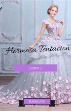 Hermosa Tentación (Libro #2) PAUSADA by maybeand7