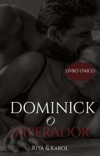 DOMINICK- O IMPERADOR  série Irmãos Do Império by Karol_Uva