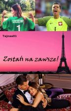 Zostań na zawsze! /Wojtek Szczęsny by Tajnaa01