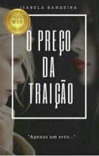 ( COMPLETO) O Preço da Traição by IsabelaBandeira