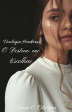 O Destino me Escolheu by KaDanvers
