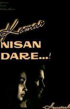Komai Nisan Dare | ✔ by _Humeirah