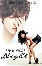 One Wild Night ( Completed ) by malditang_nurz