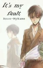 It's my fault [Ereri/Riren] OneShot by Anon-MyName
