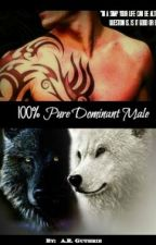 100% Pure Dominant Male by AlyssaGuthrie849
