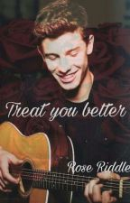 Treat you better ×× Shawn Mendes by iamroseriddle