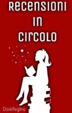 Recensioni in Circolo - [CHIUSO] by DarkRegina
