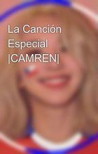 La Canción Especial |CAMREN| by CataRush