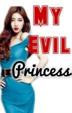 My Evil Princess by preciousisgoood