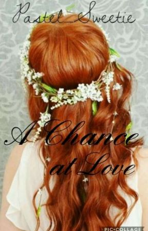 A Chance at Love by Pastel_Sweetie