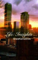 Life: Insights by GraceKarinaSnow