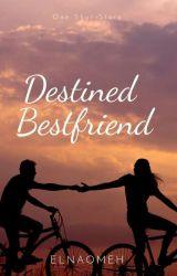 Destined Bestfriend [One-shot-story] by elnaomeh