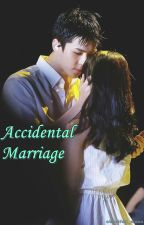 Accidental Marriage (Complete)  by aboutfull_moon