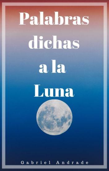 Palabras Dichas A La Luna