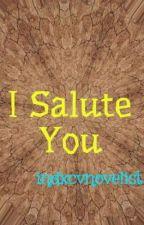 I Salute You by indxcvnovelist