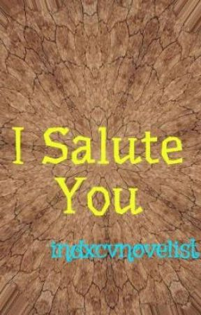 I Salute You by indxcvnovelist