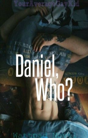 Daniel, who? by YourAverageGayKid