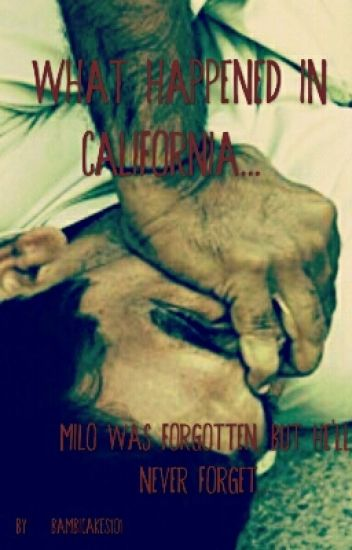 What Happened In California - bambicakes101 - Wattpad