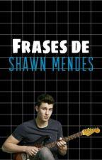 Frases de Shawn Mendes by XoxoJMaslover