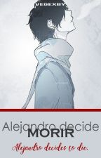 Alejandro decide morir [Vegexby] by Sherlovk