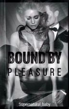 Bound by Pleasure by Supernatural_baby