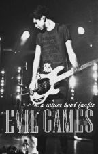 Evil Games. {Calum Hood fanfic} by deeperclifford