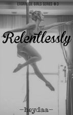 Relentlessly (Engrande Girls Series #3) by heydaa