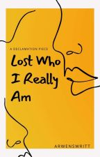 Lost who I really am (Declamation piece) by ArwenSwritt