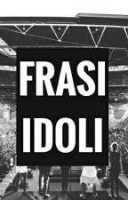 frasi idoli by vaness2647
