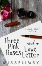 Three Pink Roses and a Love Letter (One Shot) by missflimsy